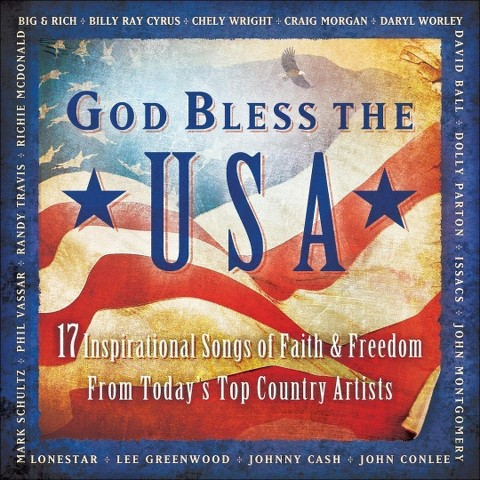 God Bless The USA: 17 Inspirational Songs of Faith & Freedom From Today's Top Country A