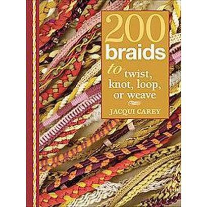 200 Braids to Twist, Knot, Loop, or Weave (Hardcover)