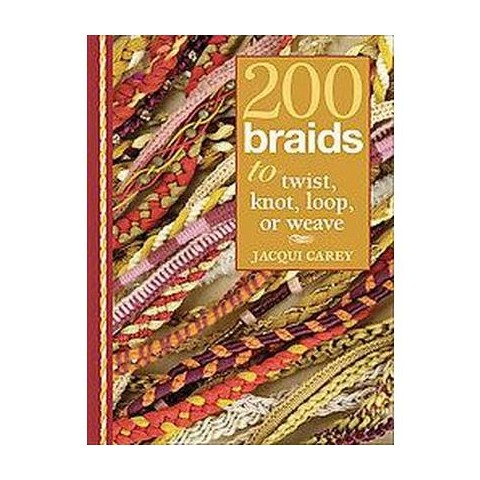 200 Braids to Twist, Knot, Loop, or Weave (Hardcover)