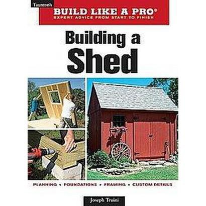 Taunton's Build Like a Pro, Building a Shed (Expert Advice from Start to Finish) (Revised) (Paperback)