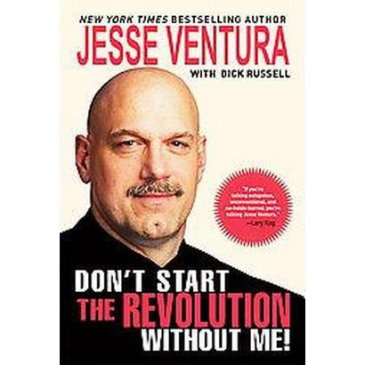 Don't Start the Revolution Without Me! (Reprint) (Paperback)
