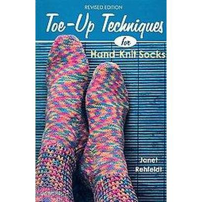 Toe-Up Techniques for Hand-Knit Socks (Revised) (Paperback)