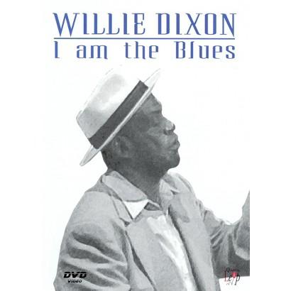 Willie Dixon: I am the Blues