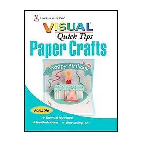 PAPER CRAFTS VISUAL QUICK TIPS (Spiral)