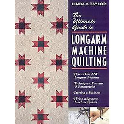 The Ultimate Guide to Longarm Machine Quilting (Paperback)