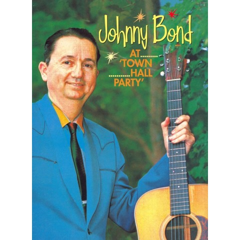 Johnny Bond: At Town Hall Party