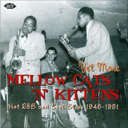 Yet More Mellow Cats 'N' Kittens: Hot R&B and Cool Blues, 1945-1951