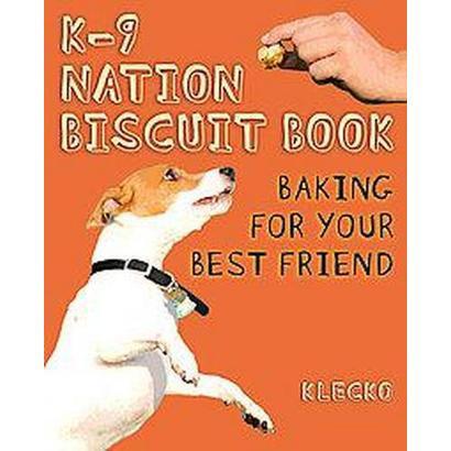K-9 Nation Biscuit Book (Baking for Your Best Friend) (Spiral) (Paperback)