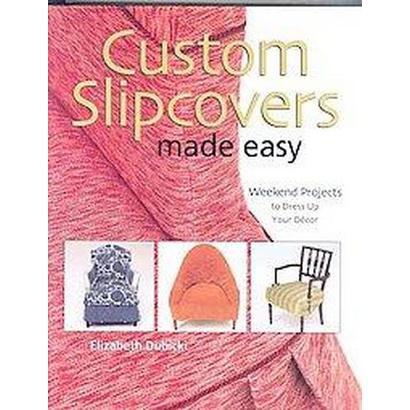 Custom Slipcovers Made Easy (Hardcover)