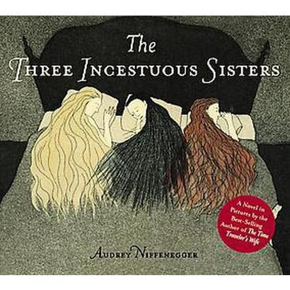 The Three Incestuous Sisters (Illustrated) (Hardcover)