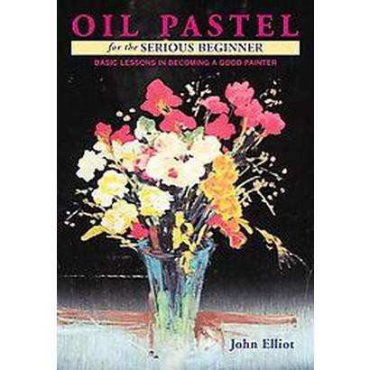 Oil Pastel for the Serious Beginner (Paperback)