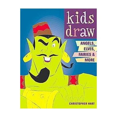 Kids Draw Angels, Elves, Fairies & More (Paperback)