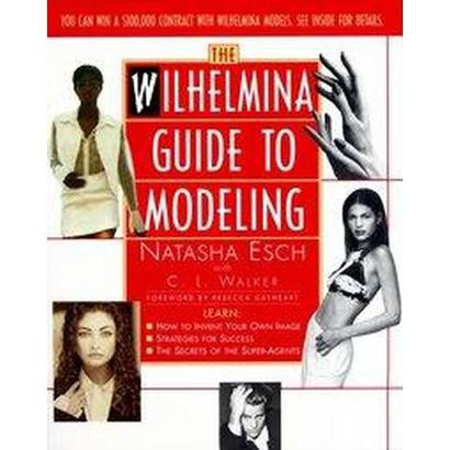The Wilhelmina Guide to Modeling (Paperback)