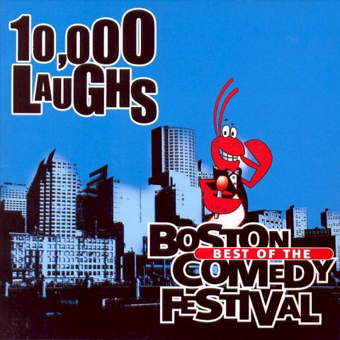 10,000 Laughs: Best of the Boston Comedy Festival [Explicit Lyrics]
