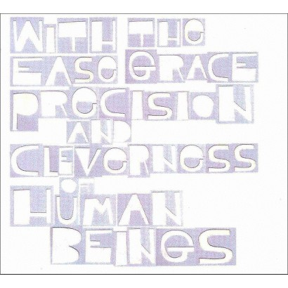 With the Ease Grace Precision and Cleverness of Human Beings