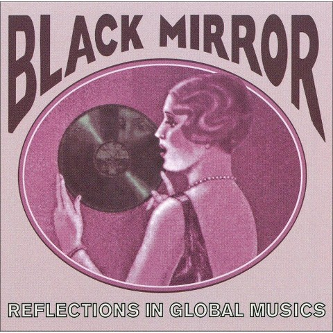 Black Mirror: Reflections in Global Musics 1918-1955