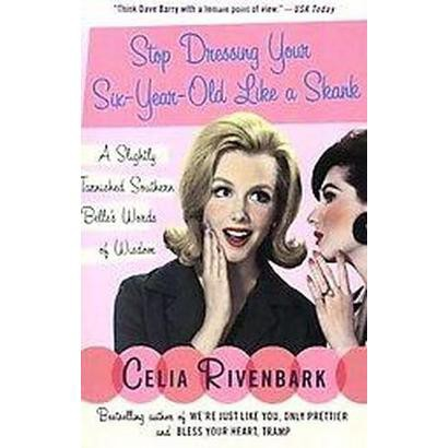 Stop Dressing Your Six-year-old Like a Skank (Reprint) (Paperback)