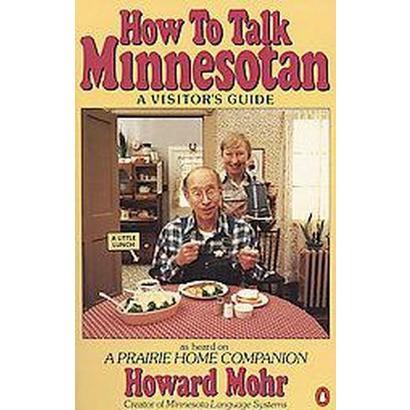 How to Talk Minnesotan (Reprint) (Paperback)