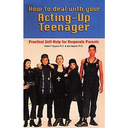 How to Deal With Your Acting-Up Teenager (Reprint) (Paperback)