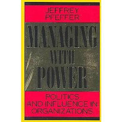 Managing With Power (Reprint) (Paperback)