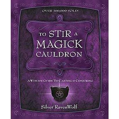 To Stir a Magick Cauldron (Revised) (Paperback)
