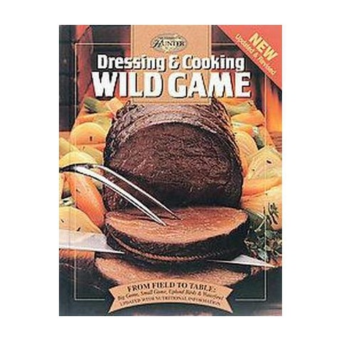 Dressing & Cooking Wild Game (Revised / Updated) (Hardcover)
