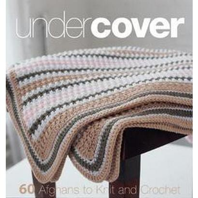 Under Cover (60 Afghans to Knit and Crochet) (Spiral) (Hardcover)
