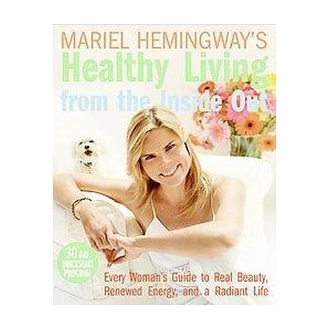 Mariel Hemingway's Healthy Living from the Inside Out (Hardcover)