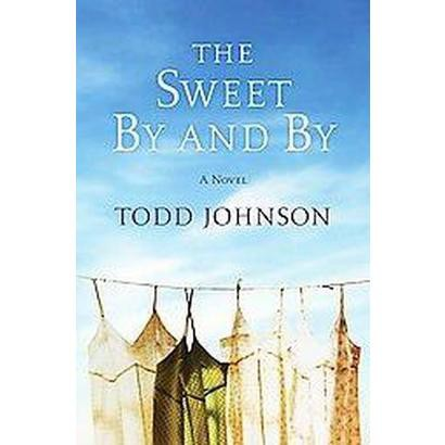 The Sweet by and by (Hardcover)