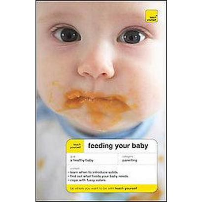 Teach Yourself Feeding Your Baby (Paperback)