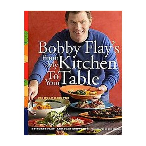 Bobby Flay's from My Kitchen to Your Table (Hardcover)