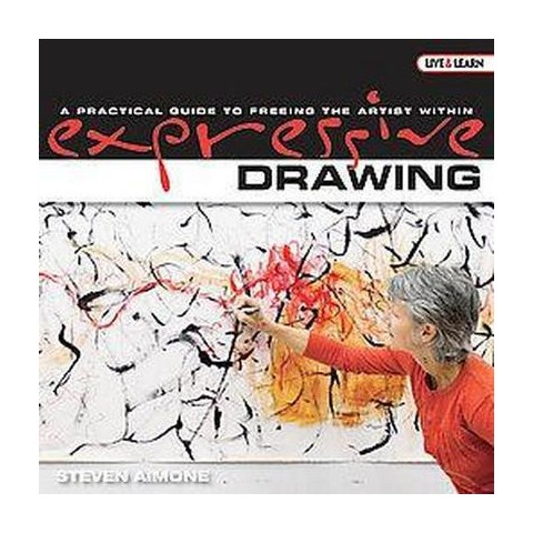 Expressive Drawing (A Practical Guide to Freeing the Artist Within) (Live  Learn) (Hardcover)
