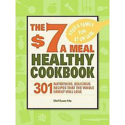 The $7 a Meal Healthy Cookbook (Paperback)