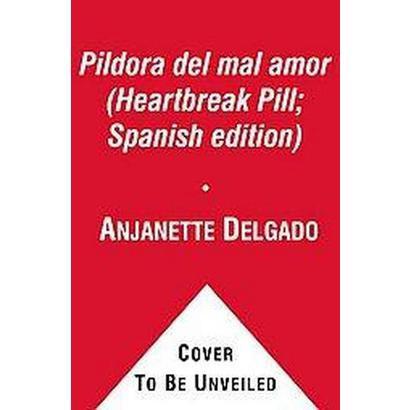 La Pildora del mal amor / Heartbreak Pill (Paperback)