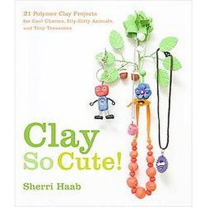 Clay So Cute! (Paperback)