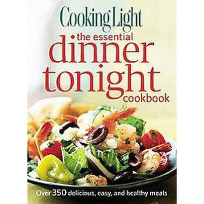 Cooking Light the Essential Dinner Tonight Cookbook (Hardcover)