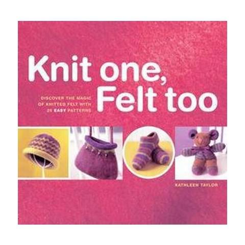 Knit One, Felt Too (Paperback)