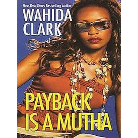 Payback Is a Mutha (Reprint) (Paperback) by Wahida Clark