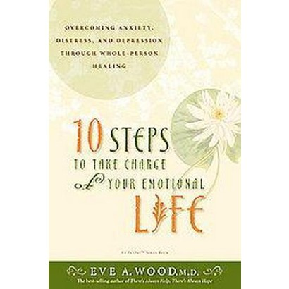 10 Steps to Take Charge of Your Emotional Life (Paperback)