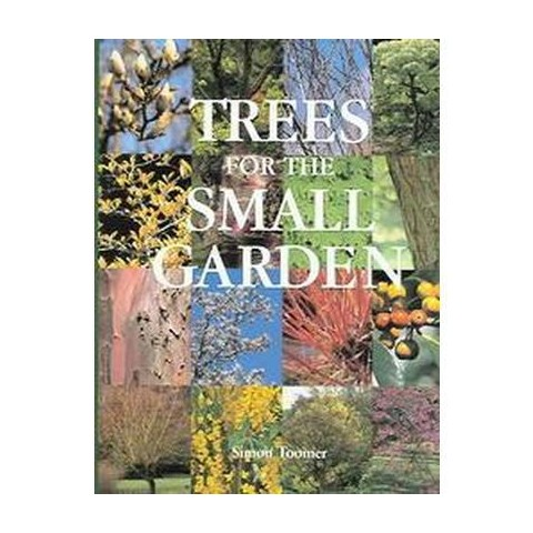 Trees For The Small Garden (Hardcover)