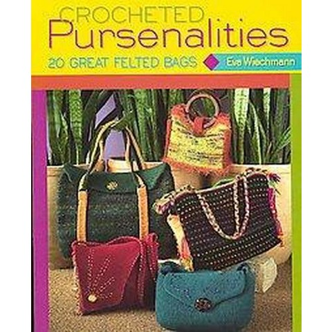 Crocheted Pursenalities (20 Great Felted Bags) (Paperback)