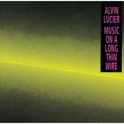 Alvin Lucier: Music on a Long Thin Wire