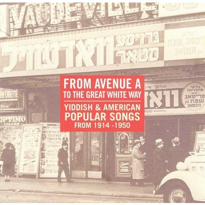 From Avenue A to the Great White Way: Yiddish & American Popular Songs From 1914-1950