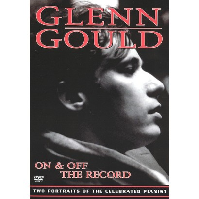 Glenn Gould: On & Off the Record (R)