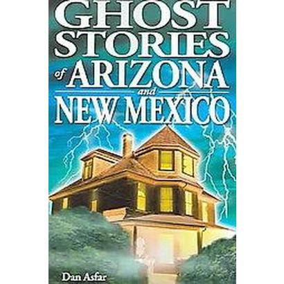 Ghost Stories of Arizona And New Mexico (Paperback)