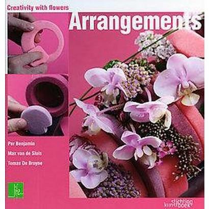 Arrangements, Creativity with Flowers (Hardcover)