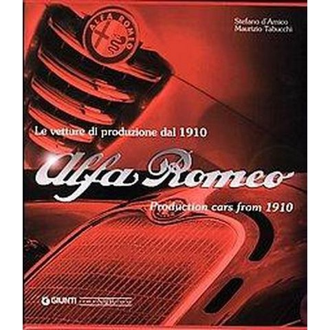 Alfa Romeo Le Vetture Di Produzione Dal 1910 / Alfa Romeo Production Cars from 1910 (Bilingual)