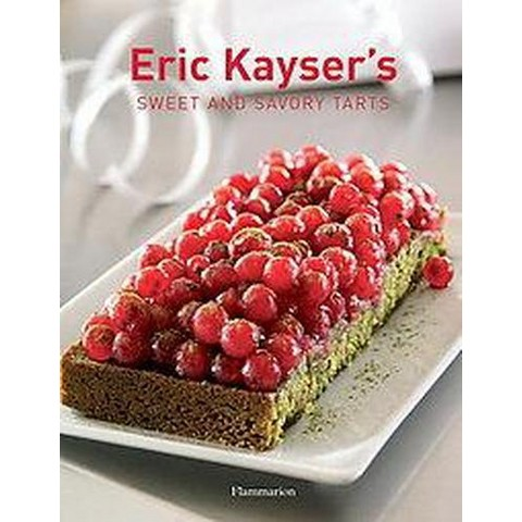 Eric Kayser's Sweet And Savory Tarts (Hardcover)