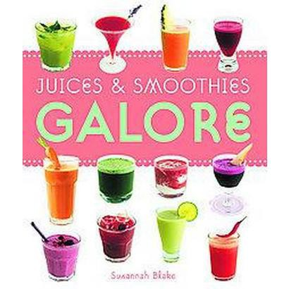 Juices & Smoothies Galore (Paperback)