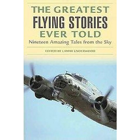 The Greatest Flying Stories Ever Told (Paperback)